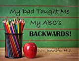 img - for My Dad Taught Me My ABC's Backwards book / textbook / text book