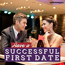 Have a Successful First Date: Make That First Date Magical Using Subliminal Messages  by Subliminal Guru Narrated by Subliminal Guru