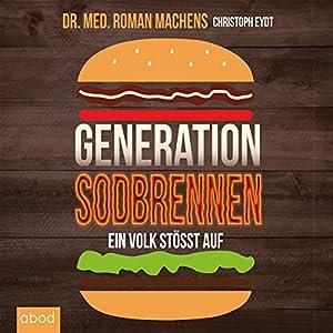 Generation Sodbrennen: Ein Volk stößt auf (       ungekürzt) von Roman Machens, Christoph Eydt Gesprochen von: Julian Ignatowitsch