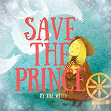 Save the Prince Audiobook by Jill White Narrated by Tiffany Marz