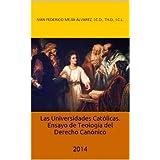Las Universidades Católicas. Ensayo de Teología del Derecho canónico