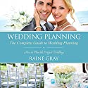Wedding Planning: The Complete Guide to Wedding Planning (       UNABRIDGED) by Raine Gray Narrated by Debra Jaroneski