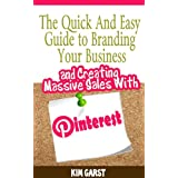 The Quick and Easy Guide to Branding Your Business and Creating Massive Sales with Pinterest ~ Kim Garst
