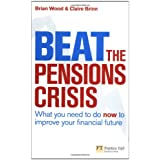 Beat the Pensions Crisis: What You Need to Do Now to Improve Your Financial Future: The Secret of Financial Security (Financial Times Series)by Mr Brian Wood