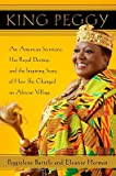 King Peggy: An American Secretary, Her Royal Destiny, and the Inspiring Story of How She Changed an African Village   [KING PEGGY] [Hardcover]