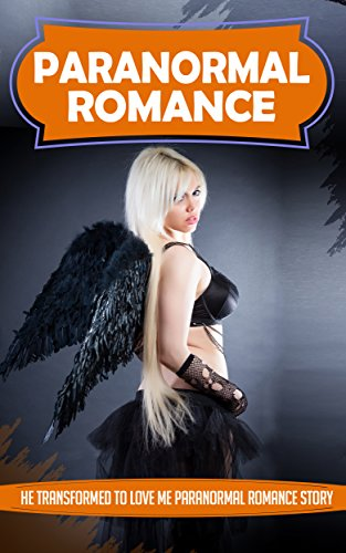 PARANORMAL ROMANCE: He Transformed To Love Me Paranormal Romance Story (Paranormal Romance, Paranormal Erotica, Paranormal BBW Romance, BBW Paranormal ... Shifter Romance, Vampire Romance,Erotica)