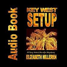 Key West Setup: Key West Murder Mystery Series, Book 5 Audiobook by Elizabeth Hilleren Narrated by Dan Hilleren