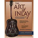 The Art of Inlay: Design and Technique for Fine Woodworkingby Larry Robinson