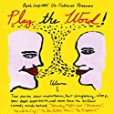Play the Word!: Volume 1 Performance by  Un-Cabaret Narrated by Merril Markoe, Rob Cohen, Julie Rottenberg, Alan Zweibel, Beth Lapides, Winnie Holzman, George Meyer