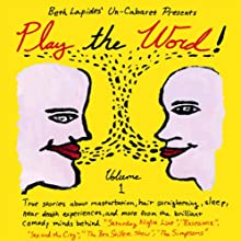 Play the Word!: Volume 1  by  Un-Cabaret Narrated by Merril Markoe, Rob Cohen, Julie Rottenberg, Alan Zweibel, Beth Lapides, Winnie Holzman, George Meyer