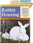 Rabbit Housing: Planning, Building, a...