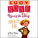 Lucy Rose: Here's the Thing About Me Audiobook by Katy Kelly Narrated by Tara Sands