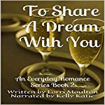 To Dream a Dream with You: An Everyday Romance Series, Book 2 | Lorri Moulton