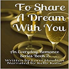 To Dream a Dream with You: An Everyday Romance Series, Book 2 Audiobook by Lorri Moulton Narrated by Kelly Katic