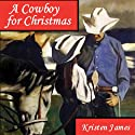 A Cowboy for Christmas (       UNABRIDGED) by Kristen James Narrated by Christine Fitzgerald