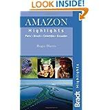 Amazon Highlights: Peru Ecuador Colombia Brazil (Bradt Highlights Amazon)