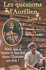 Les questions d'Aurélien - livre I : Mais qui a foutu le bordel dans l'Europe en 814 ?