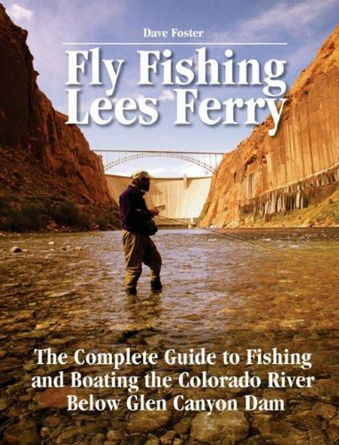Fly Fishing Lees Ferry: The Complete Guide to Fishing and Boating the Colorado River Below Glen Canyon Dam (No Nonsense Fly Fishing Guides) (History Of Fly Fishing compare prices)