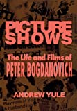img - for PICTURE SHOWS THE LIFE AND FILMS OF PETER BOGDANOVICH HARDCOVER book / textbook / text book