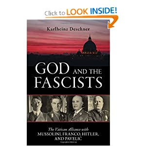 God and the Fascists: The Vatican Alliance with Mussolini, Franco, Hitler, and Pavelic by Karlheinz Deschner