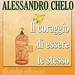 Il coraggio di essere te stesso: La ricerca dell'autenticità come strada per il successo | Alessandro Chelo