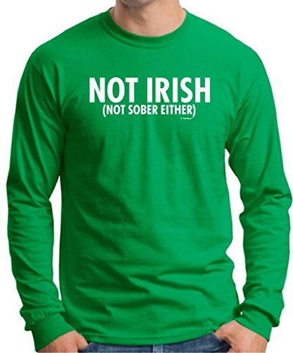 Not Irish Not Sober Either, St. Patrick's Day Long Sleeve T-Shirt Large Green