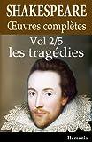 Oeuvres compl�tes de Shakespeare - Vol. 2/5 : les trag�dies (annot� et illustr�)