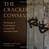The Cracker Cowman: The Heritage of Florida Ranches as Depicted by Artist Robert Butler
