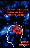 img - for How To Protect Yourself By Developing A Fighter's Mindset book / textbook / text book