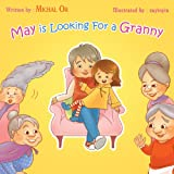 May is looking for a Granny (My Family & me - parents, grandparents, kids & pets interaction in the family-   ages 3-8 Beginner Readers series)