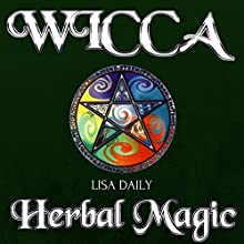 Wicca Herbal Magic: Wicca Herbal Magic Spells for Beginners, Intermediate, and Advanced Wiccans Audiobook by Lisa Daily Narrated by Sangita Chauhan