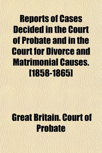 Reports of Cases Decided in the Court of Probate and in the Court for Divorce and Matrimonial Causes. [1858-1865]