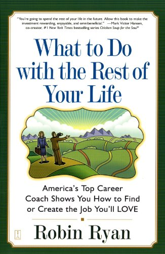 What to Do with The Rest of Your Life: America's Top Career Coach Shows You How to Find or Create the Job You'll LOVE