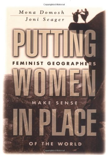 Putting Women in Place: Feminist Geographers Make Sense...