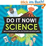 Do It Now! Science: Wild Experiments...