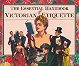 img - for The Essential Handbook of Victorian Etiquette book / textbook / text book