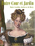 Entre Cour et Jardin : Marie-Caroline, duchesse de Berry