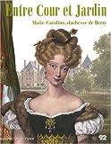 echange, troc Cécile Dupont-Logié, Collectif - Entre Cour et Jardin : Marie-Caroline, duchesse de Berry
