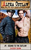 Alpha Outlaw #1 - Bound to the Outlaw: A Gay Wild West Eroti...