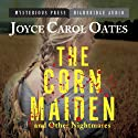 The Corn Maiden and Other Nightmares: Novellas and Stories of Unspeakable Dread (       UNABRIDGED) by Joyce Carol Oates Narrated by Adam Verner, Christine Williams