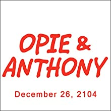 Opie & Anthony, December 26, 2014  by Opie & Anthony Narrated by Opie & Anthony