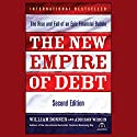 The New Empire of Debt: The Rise and Fall of an Epic Financial Bubble (       UNABRIDGED) by William Bonner, Addison Wiggin Narrated by Sean Pratt