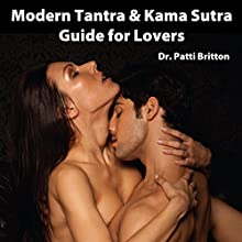 Modern Tantra & Kama Sutra Guide for Lovers: Mystical Sex Secrets to Enhance Your Sexuality  by Dr. Patti Britton Narrated by Dr. Patti Britton