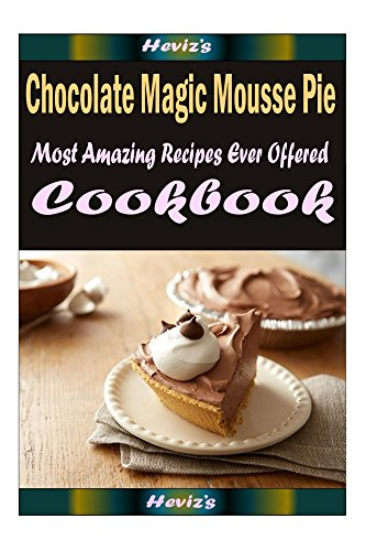 Chocolate Magic Mousse Pie: 101 Delicious, Nutritious, Low Budget, Mouth watering Cookbook by Heviz's