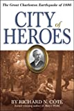 City of Heroes: The Great Charleston Earthquake of 1886 [Hardcover]
