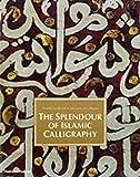 img - for The Splendour of Islamic Calligraphy by Abdelkebir Khatibi (2001-10-15) book / textbook / text book
