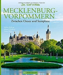 Mecklenburg-Vorpommern Bildband: Zwischen Ostsee und Seenplatte. Faszinierende Bilder, Reiseinfos, Geschichten zu Land und Leuten in einem Reiseführer für die Mecklenburgische Seenplatte
