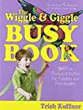 The Wriggle and Giggle Busy Book: 365 Fun, Physical Activities for Toddlers and Preschoolers