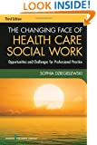 The Changing Face of Health Care Social Work, Third Edition: Opportunities and Challenges for Professional Practice