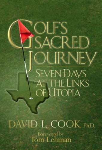 Golf's Sacred Journey: Seven Days at the Links of Utopia, David L. Cook